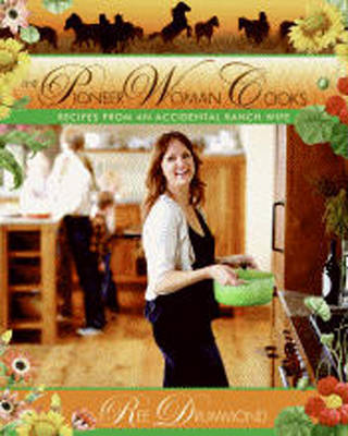 The Pioneer Woman Cooks: Recipes from an Accidental Country Girl (Hardback)