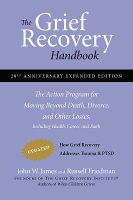 The Grief Recovery Handbook, 20th Anniversary Expanded Edition: The Action Program for Moving Beyond Death, Divorce, and Other Losses including Health, Career, and Faith (Paperback)