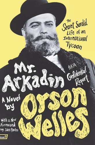 Mr. Arkadin: Aka Confidential Report: The Secret Sordid Life of an International Tycoon (Paperback)