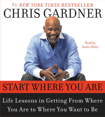 Start Where You Are: Life Lessons in Getting From Where You Are to Where You Want to Be (CD-Audio)
