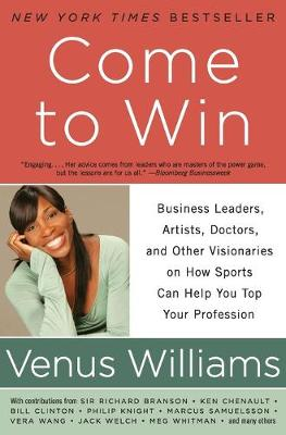Come to Win: Business Leaders, Artists, Doctors, and Other Visionaries on How Sports Can Help You Top Your Profession (Paperback)