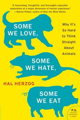 Some We Love, Some We Hate, Some We Eat: Why It's So Hard to Think Straight About Animals (Paperback)