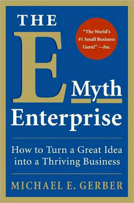 The E-myth Enterprise: How to Turn A Great Idea into a Thriving Business (Hardback)