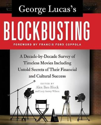 George Lucas's Blockbusting: A Decade-by-Decade Survey of Timeless Movies Including Untold Secrets of Their Financial and Cultural Success (Paperback)