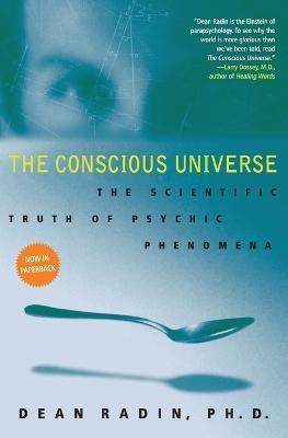 The Conscious Universe: The Scientific Truth of Psychic Phenomena (Paperback)