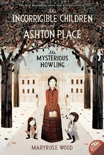 The Incorrigible Children of Ashton Place: Book I: The Mysterious Howling - Incorrigible Children of Ashton Place 1 (Paperback)