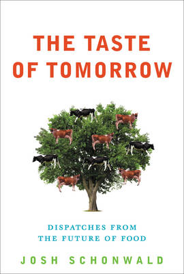 The Taste of Tomorrow: Dispatches from the Future of Food (Hardback)