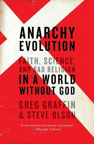 Anarchy Evolution: Faith, Science, and Bad Religion in a World Without God (Paperback)