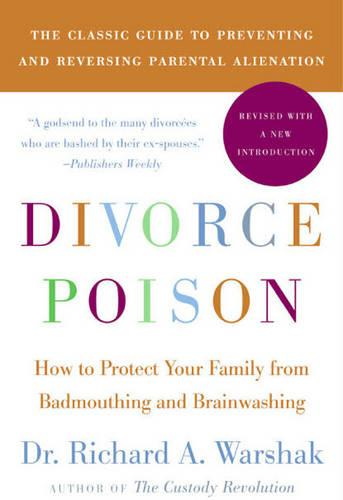 Divorce Poison New and Updated Edition: How to Protect Your Family from Bad-mouthing and Brainwashing (Paperback)