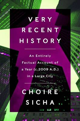 Very Recent History: An Entirely Factual Account of a Year (c. AD 2009) in a Large City (Hardback)