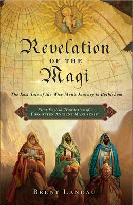 Revelation of the Magi: The Lost Tale of the Wise Men's Journey to Bethlehem (Hardback)