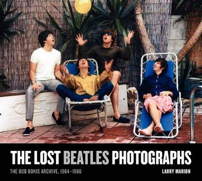 The Lost Beatles Photographs: The Bob Bonis Archive, 1964-1966 (Hardback)
