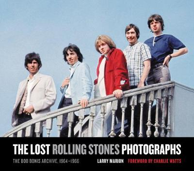 The Lost Rolling Stones Photographs: The Bob Bonis Archive, 1964-1966 (Hardback)