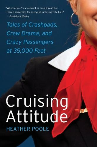 Cruising Attitude: Tales of Crashpads, Crew Drama, and Crazy Passengers at 35,000 Feet (Paperback)