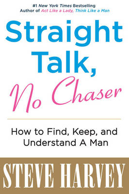 Straight Talk, No Chaser: How to Find, Keep, and Understand a Man (Paperback)