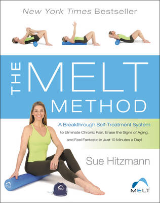 The MELT Method: A Breakthrough Self-Treatment System to Eliminate Chronic Pain, Erase the Signs of Aging, and Feel Fantastic in Just 10 Minutes a Day! (Hardback)