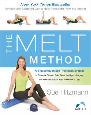 The MELT Method: A Breakthrough Self-Treatment System to Eliminate Chronic Pain, Erase the Signs of Aging, and Feel Fantastic in Just 10 Minutes a Day! (Paperback)