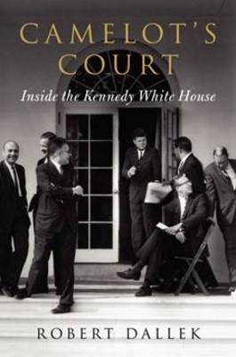 Camelot's Court: Inside the Kennedy White House (Hardback)