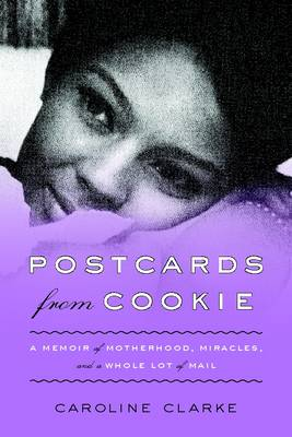 Postcards from Cookie: A Memoir of Motherhood, Miracles, and a Whole Lot of Mail (Hardback)