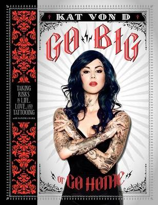Go Big or Go Home: Taking Risks in Life, Love, and Tattooing (Hardback)