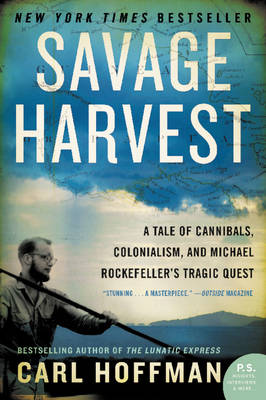 Savage Harvest: A Tale of Cannibals, Colonialism, and Michael Rockefeller's Tragic Quest (Paperback)