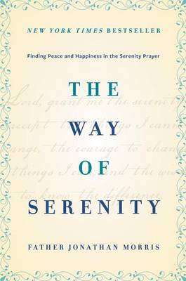 The Way of Serenity: Finding Peace and Happiness in the Serenity Prayer (Hardback)