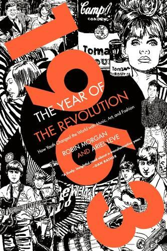 1963: The Year of the Revolution: How Youth Changed the World with Music, Art, and Fashion (Paperback)