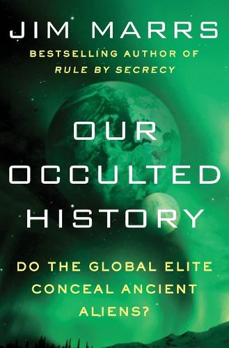 Our Occulted History: Do the Global Elite Conceal Ancient Aliens? (Paperback)