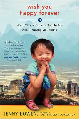 Wish You Happy Forever: What China's Orphans Taught Me About Moving Mountains (Hardback)