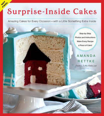 Surprise-inside Cakes: Amazing Cakes for Every Occasion -- with a Little Something Extra Inside (Hardback)
