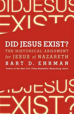 Did Jesus Exist? The Historical Argument for Jesus of Nazareth (Hardback)