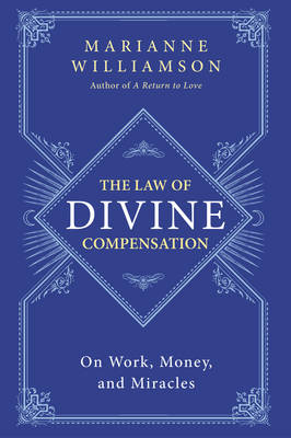The Law of Divine Compensation: On Work, Money, and Miracles (Paperback)