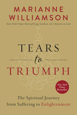 Tears to Triumph: The Spiritual Journey from Suffering to Enlightenment (Hardback)