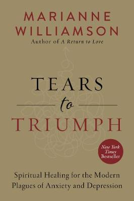 Tears to Triumph: Spiritual Healing for the Modern Plagues of Anxiety and Depression (Paperback)
