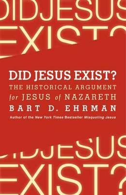 Did Jesus Exist? The Historical Argument for Jesus of Nazareth (Paperback)