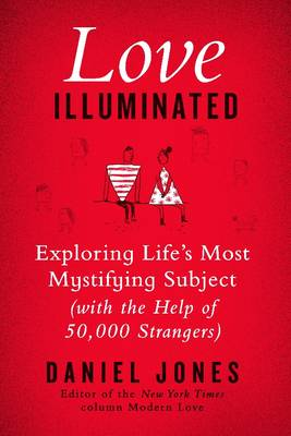 Love Illuminated: Exploring Life's Most Mystifying Subject (With the Help of 50,000 Strangers) (Hardback)