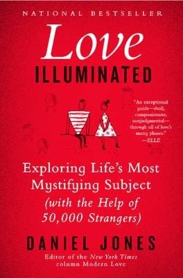 Love Illuminated: Exploring Life's Most Mystifying Subject (With the Help of 50,000 Strangers) (Paperback)