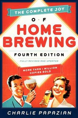 The Complete Joy of Homebrewing: Fully Revised and Updated - Homebrewing (Paperback)