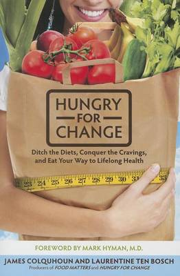 Hungry for Change: Ditch the Diets, Conquer the Cravings, and Eat Your Way to Lifelong Health (Paperback)