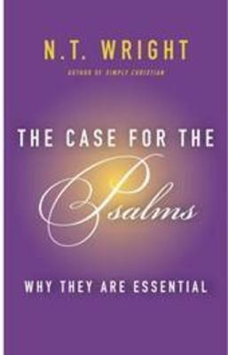 The Case for the Psalms: Why They Are Essential (Hardback)
