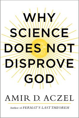 Why Science Does Not Disprove God (Hardback)