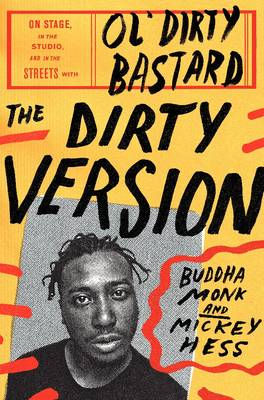 The Dirty Version: On Stage, in the Studio, and in the Streets with Ol' Dirty Bastard (Hardback)