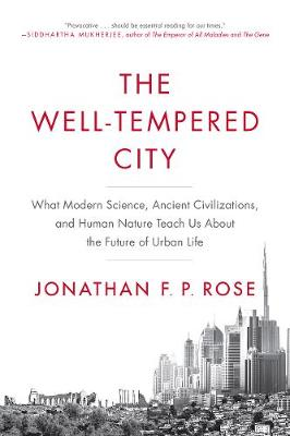 The Well-Tempered City: What Modern Science, Ancient Civilizations, and Human Nature Teach Us About the Future of Urban Life (Paperback)