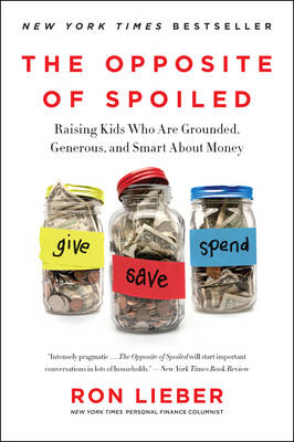 The Opposite of Spoiled: Raising Kids Who Are Grounded, Generous, and Smart About Money (Paperback)