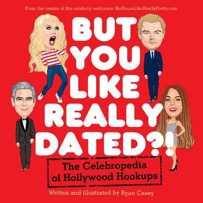 But You Like Really Dated?! The Celebropedia of Hollywood Hookups (Paperback)