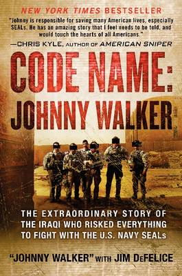 Code Name: Johnny Walker: The Extraordinary Story of the Iraqi Who Risked Everything to Fight with the U.S. Navy SEALs (Hardback)