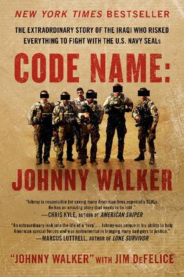Code Name: Johnny Walker: The Extraordinary Story of the Iraqi Who Risked Everything to Fight with the U.S. Navy SEALs (Paperback)