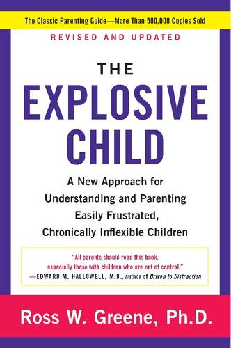 The Explosive Child: A New Approach for Understanding and Parenting Easily Frustrated, Chronically Inflexible Children (Paperback)