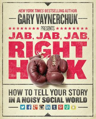 Jab, Jab, Jab, Right Hook: How to Tell Your Story in a Noisy Social World (Hardback)