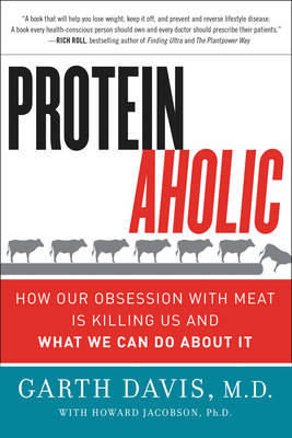 Proteinaholic: How Our Obsession with Meat Is Killing Us and What We Can Do About It (Paperback)